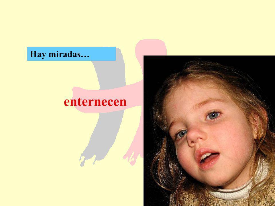 102 enternecen Hay miradas…