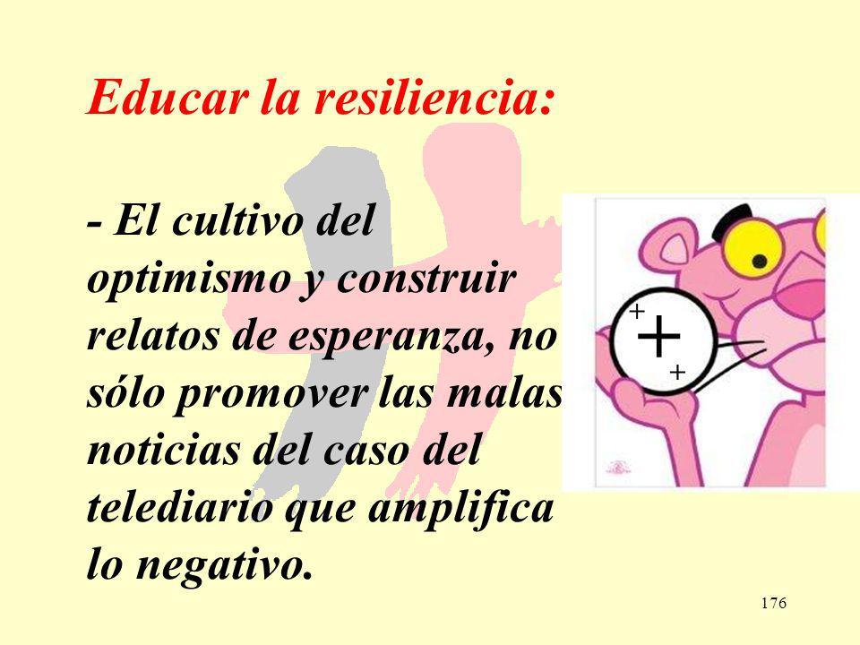 176 Educar la resiliencia: - El cultivo del optimismo y construir relatos de esperanza, no sólo promover las malas noticias del caso del telediario qu