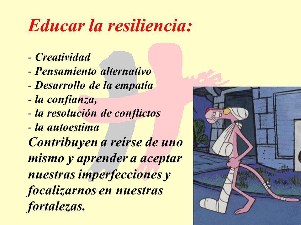 183 Educar la resiliencia: - Creatividad - Pensamiento alternativo - Desarrollo de la empatía - la confianza, - la resolución de conflictos - la autoe