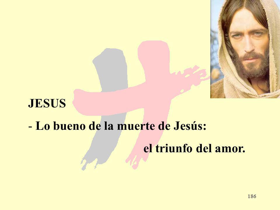 186 JESUS - Lo bueno de la muerte de Jesús: el triunfo del amor.