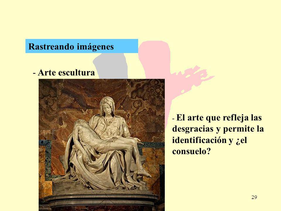29 - Arte escultura Rastreando imágenes - El arte que refleja las desgracias y permite la identificación y ¿el consuelo?