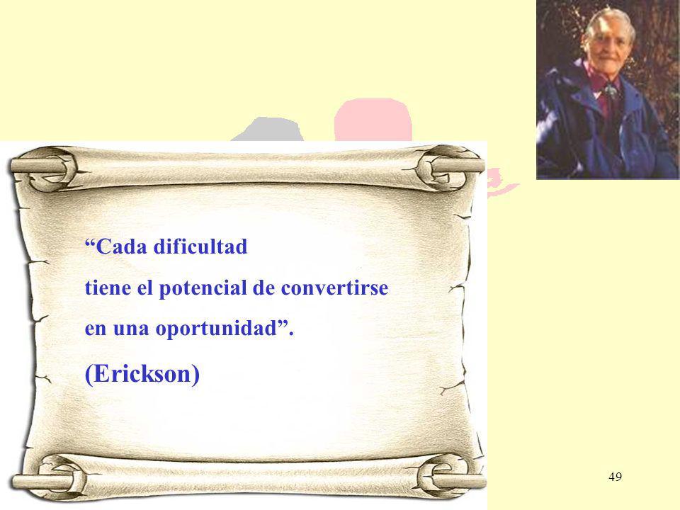 49 Cada dificultad tiene el potencial de convertirse en una oportunidad. (Erickson)