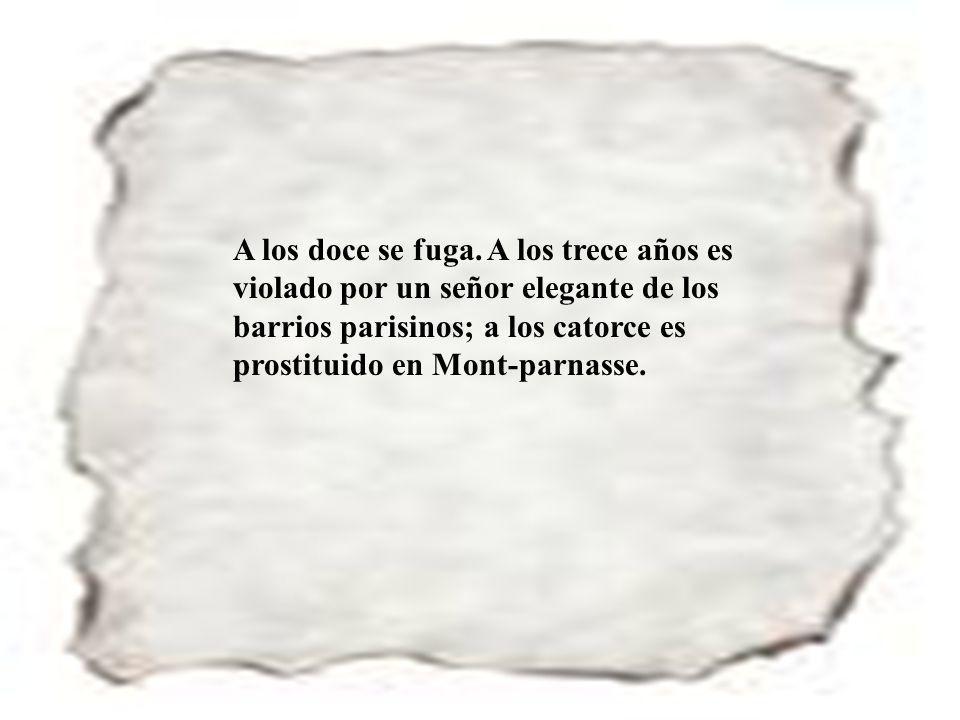 55 A los doce se fuga. A los trece años es violado por un señor elegante de los barrios parisinos; a los catorce es prostituido en Mont-parnasse.