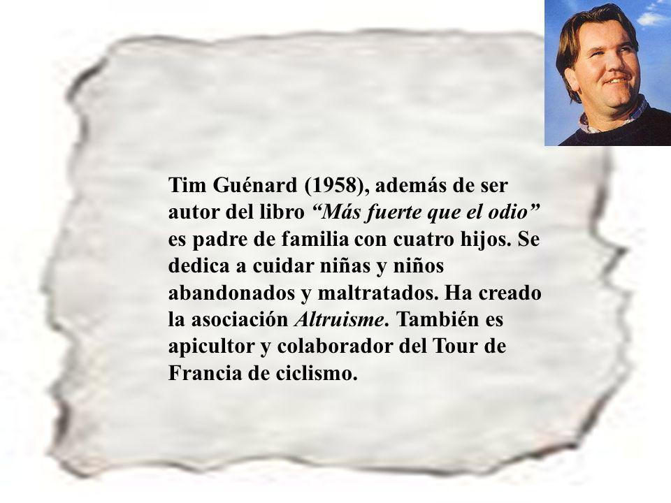 57 Tim Guénard (1958), además de ser autor del libro Más fuerte que el odio es padre de familia con cuatro hijos. Se dedica a cuidar niñas y niños aba