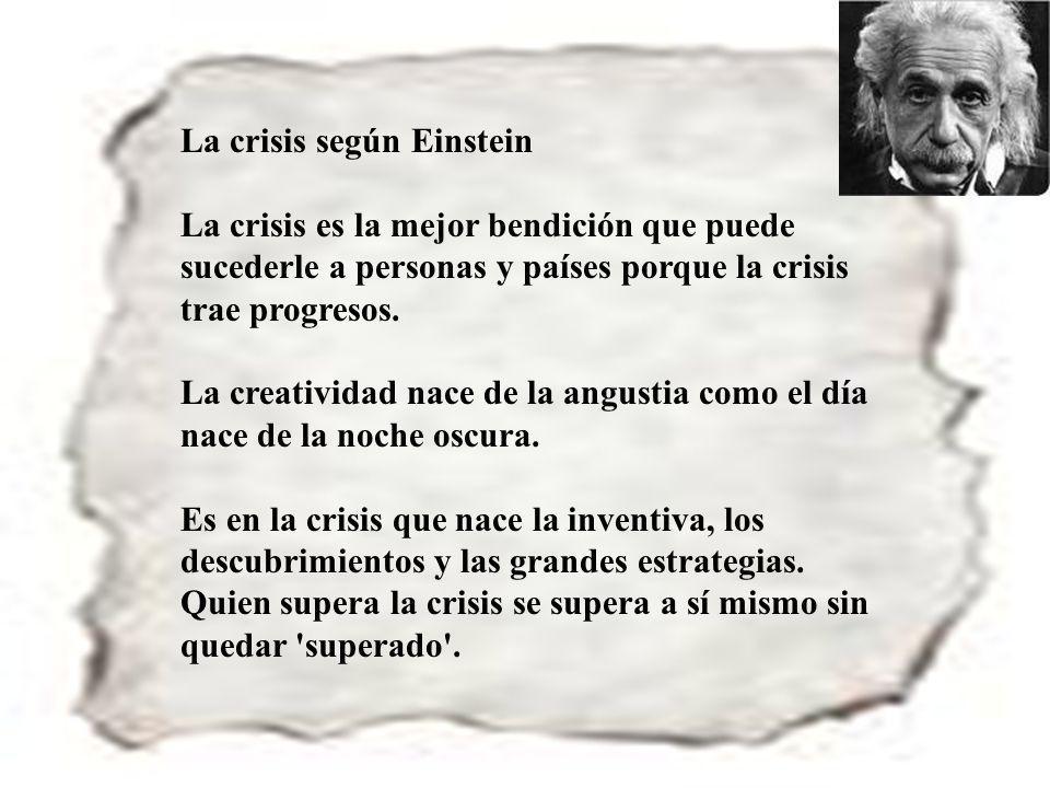 63 La crisis según Einstein La crisis es la mejor bendición que puede sucederle a personas y países porque la crisis trae progresos. La creatividad na