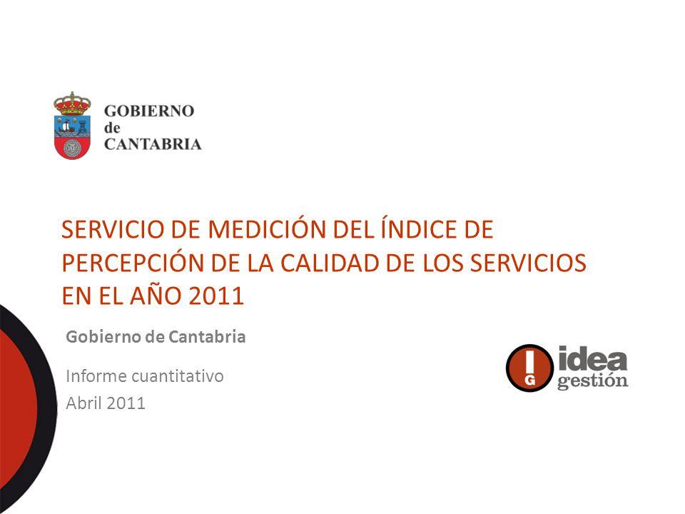 Abril 2011 Gobierno de Cantabria SERVICIO DE MEDICIÓN DEL ÍNDICE DE PERCEPCIÓN DE LA CALIDAD DE LOS SERVICIOS EN EL AÑO 2011 Informe cuantitativo