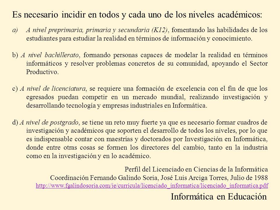 Es necesario incidir en todos y cada uno de los niveles académicos: a)A nivel preprimaria, primaria y secundaria (K12), fomentando las habilidades de los estudiantes para estudiar la realidad en términos de información y conocimiento.