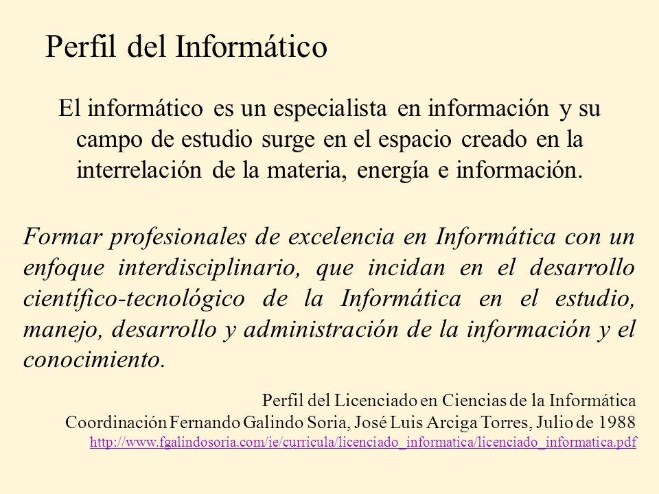 Formar profesionales de excelencia en Informática con un enfoque interdisciplinario, que incidan en el desarrollo científico-tecnológico de la Informática en el estudio, manejo, desarrollo y administración de la información y el conocimiento.