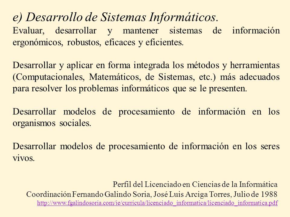 e) Desarrollo de Sistemas Informáticos. Evaluar, desarrollar y mantener sistemas de información ergonómicos, robustos, eficaces y eficientes. Desarrol