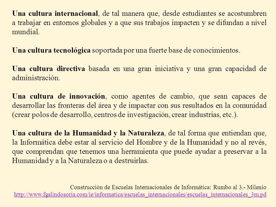 Una cultura internacional, de tal manera que, desde estudiantes se acostumbren a trabajar en entornos globales y a que sus trabajos impacten y se difu