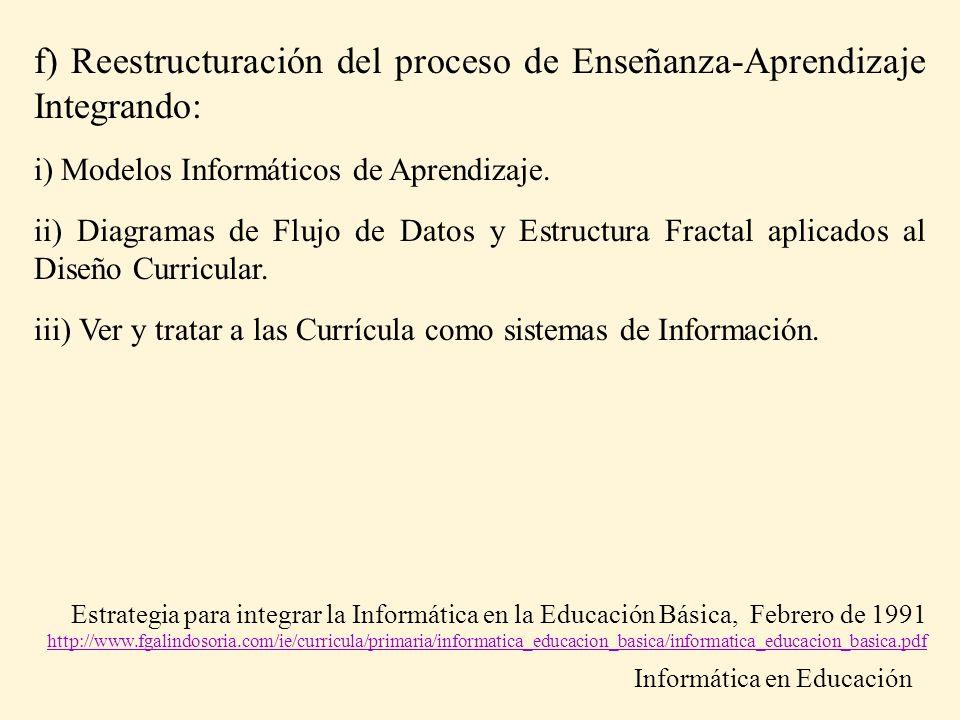 f) Reestructuración del proceso de Enseñanza-Aprendizaje Integrando: i) Modelos Informáticos de Aprendizaje. ii) Diagramas de Flujo de Datos y Estruct