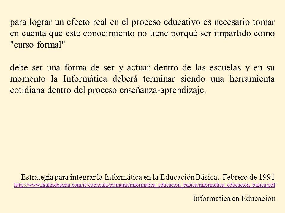 para lograr un efecto real en el proceso educativo es necesario tomar en cuenta que este conocimiento no tiene porqué ser impartido como