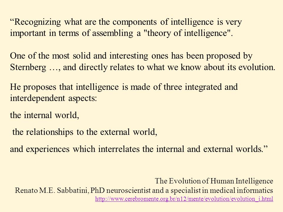 Recognizing what are the components of intelligence is very important in terms of assembling a theory of intelligence .