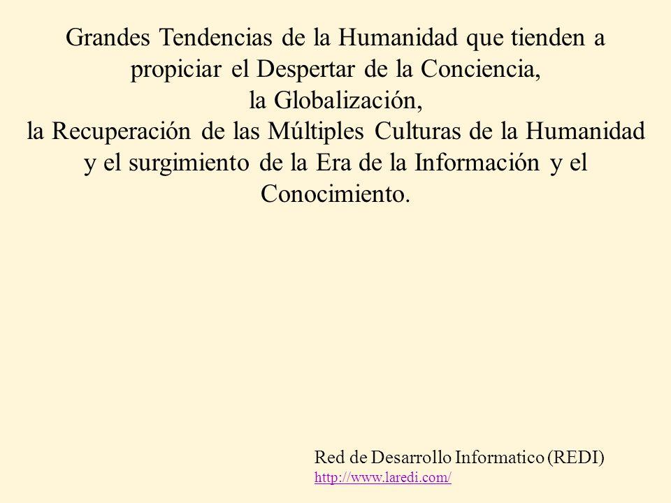 Grandes Tendencias de la Humanidad que tienden a propiciar el Despertar de la Conciencia, la Globalización, la Recuperación de las Múltiples Culturas de la Humanidad y el surgimiento de la Era de la Información y el Conocimiento.