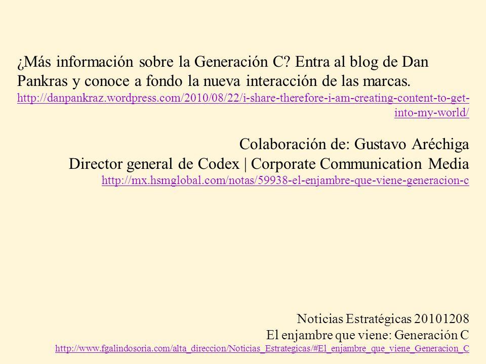 ¿Más información sobre la Generación C? Entra al blog de Dan Pankras y conoce a fondo la nueva interacción de las marcas. http://danpankraz.wordpress.