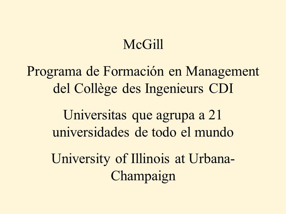 McGill Programa de Formación en Management del Collège des Ingenieurs CDI Universitas que agrupa a 21 universidades de todo el mundo University of Illinois at Urbana- Champaign