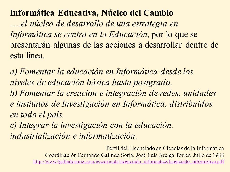 Informática Educativa, Núcleo del Cambio.....el núcleo de desarrollo de una estrategia en Informática se centra en la Educación, por lo que se presentarán algunas de las acciones a desarrollar dentro de esta línea.