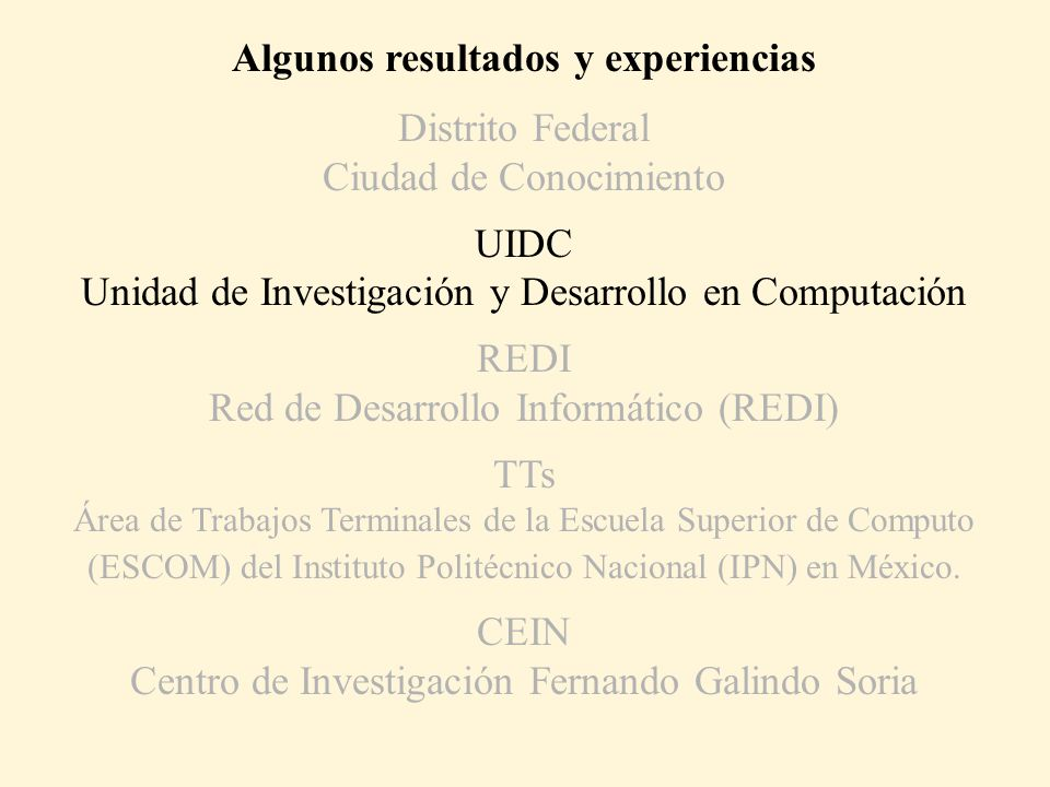 Algunos resultados y experiencias Distrito Federal Ciudad de Conocimiento UIDC Unidad de Investigación y Desarrollo en Computación REDI Red de Desarrollo Informático (REDI) TTs Área de Trabajos Terminales de la Escuela Superior de Computo (ESCOM) del Instituto Politécnico Nacional (IPN) en México.