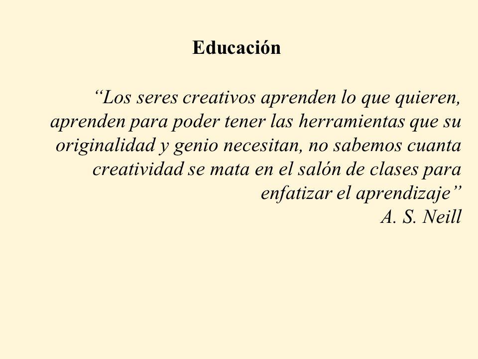 Los seres creativos aprenden lo que quieren, aprenden para poder tener las herramientas que su originalidad y genio necesitan, no sabemos cuanta creatividad se mata en el salón de clases para enfatizar el aprendizaje A.