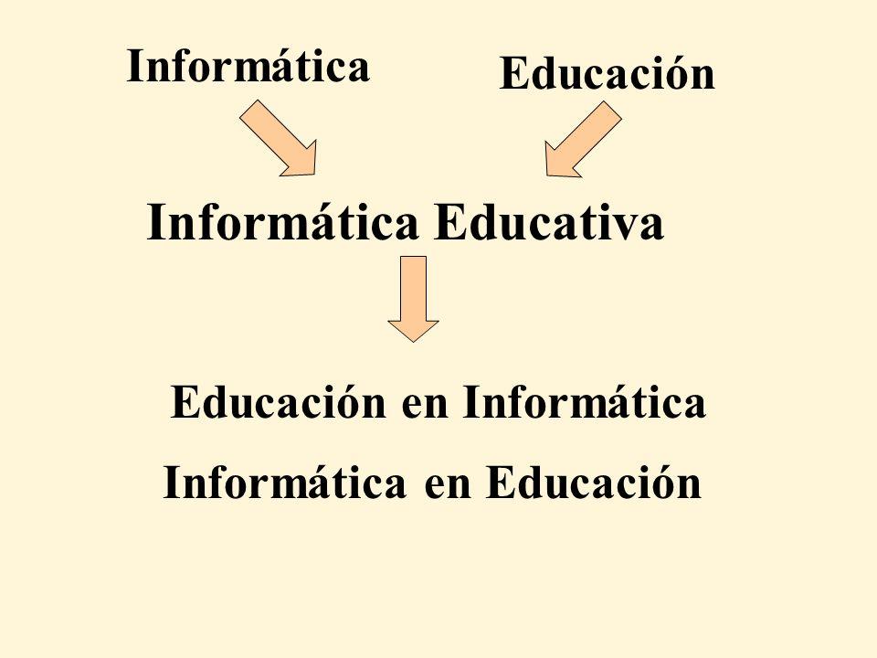 Informática en Educación Educación en Informática Informática Educativa Informática Educación