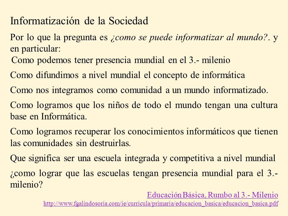 Informatización de la Sociedad Por lo que la pregunta es ¿como se puede informatizar al mundo?. y en particular: Como podemos tener presencia mundial