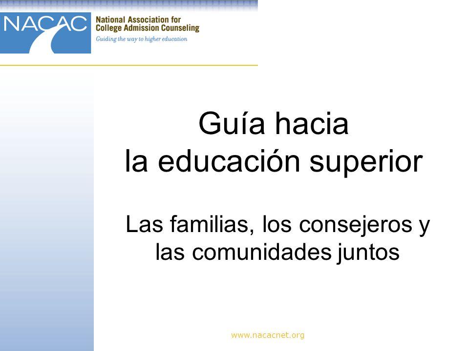 Guía hacia la educación superior www.nacacnet.org Las familias, los consejeros y las comunidades juntos