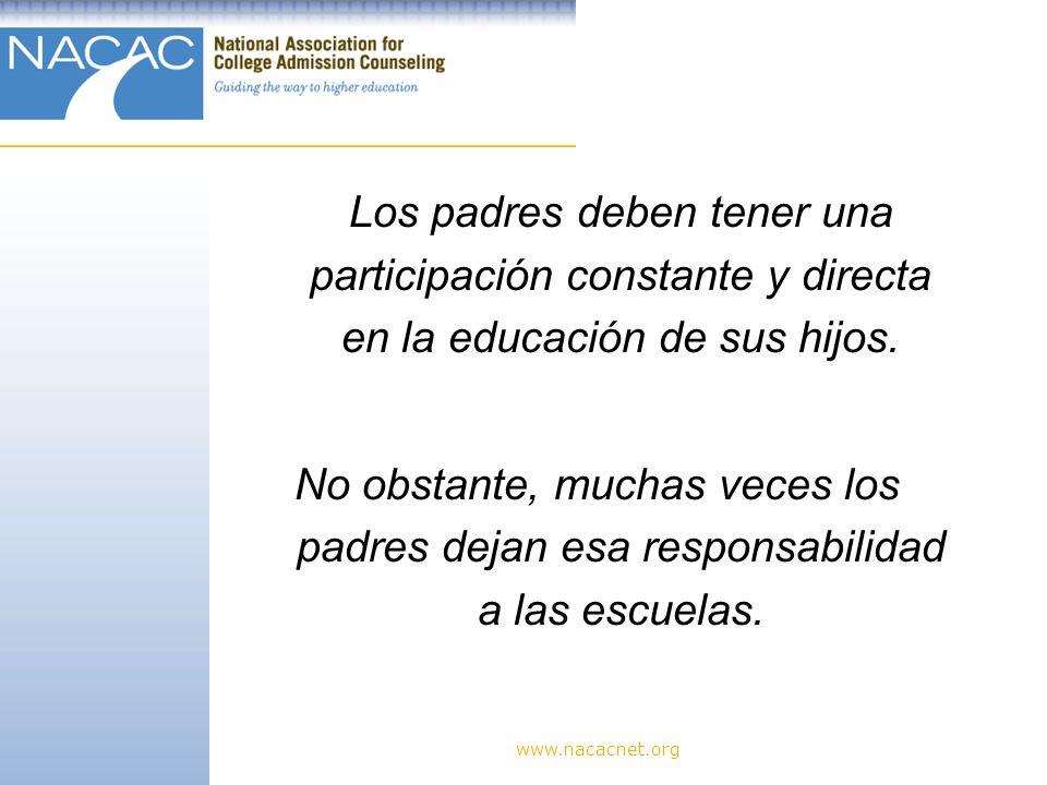 www.nacacnet.org Los padres deben tener una participación constante y directa en la educación de sus hijos.