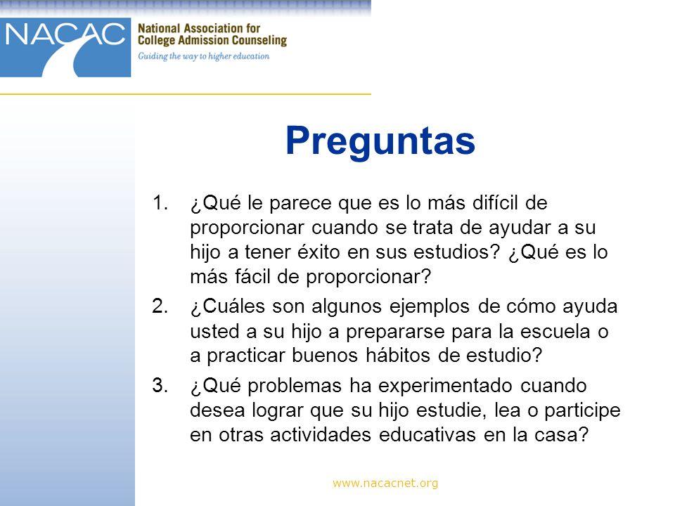 www.nacacnet.org Preguntas 1.¿Qué le parece que es lo más difícil de proporcionar cuando se trata de ayudar a su hijo a tener éxito en sus estudios.