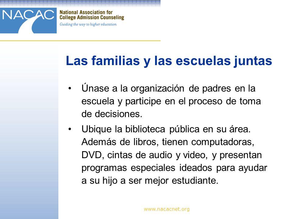 www.nacacnet.org Únase a la organización de padres en la escuela y participe en el proceso de toma de decisiones.