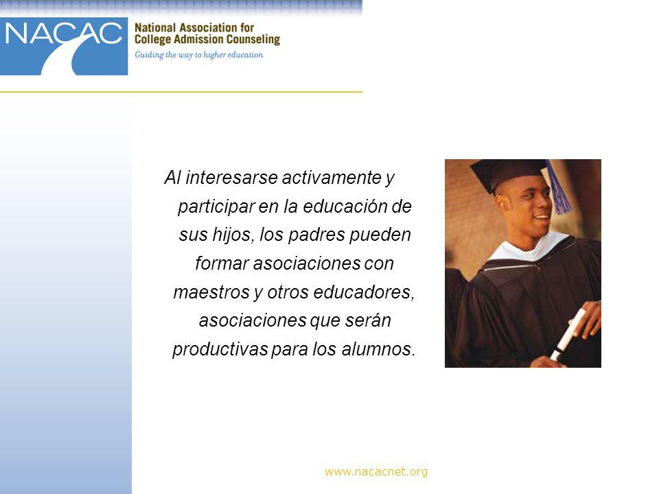 www.nacacnet.org Al interesarse activamente y participar en la educación de sus hijos, los padres pueden formar asociaciones con maestros y otros educadores, asociaciones que serán productivas para los alumnos.