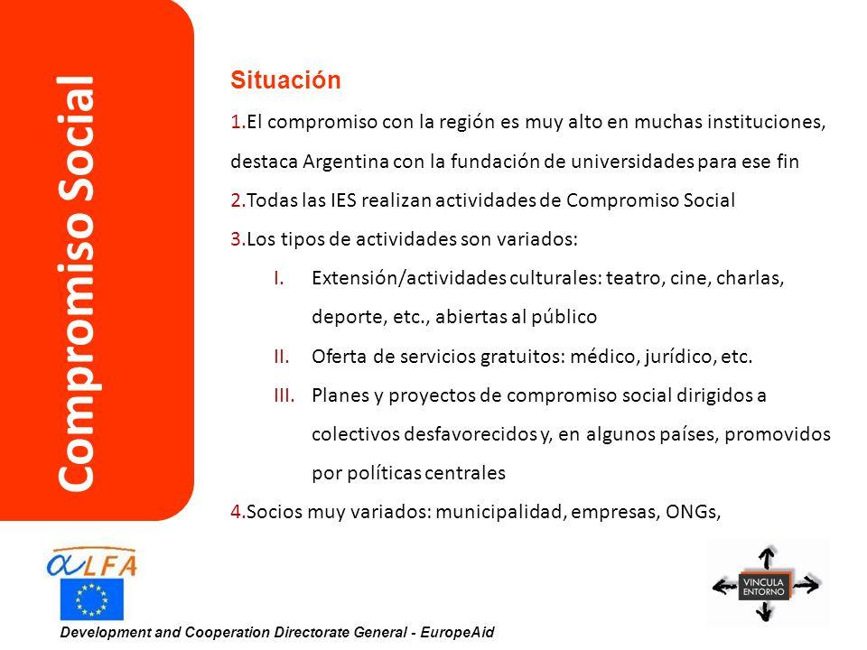 Development and Cooperation Directorate General - EuropeAid 10 Modelos de Compromiso Social 1.En la mayoría de los países (AR, CO, ME, CL), existen Secretarías, Unidades o Direcciones de Extensión (Vinculación/Proyección) donde el Compromiso/Responsabilidad Social es una más de las áreas gestionadas 2.Con menor frecuencia, existen Direcciones específicas de Extensión y Actividades culturales o de Responsabilidad Social (CL, PE), que colaboran con otras Direcciones, como la de Estudiantes 3.En otras ocasiones, dependen directamente de Secretaría General o Rectorado, o de la iniciativa de centros/facultades (PY)