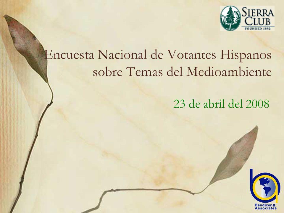 Encuesta Nacional de Votantes Hispanos sobre Temas del Medioambiente 23 de abril del 2008