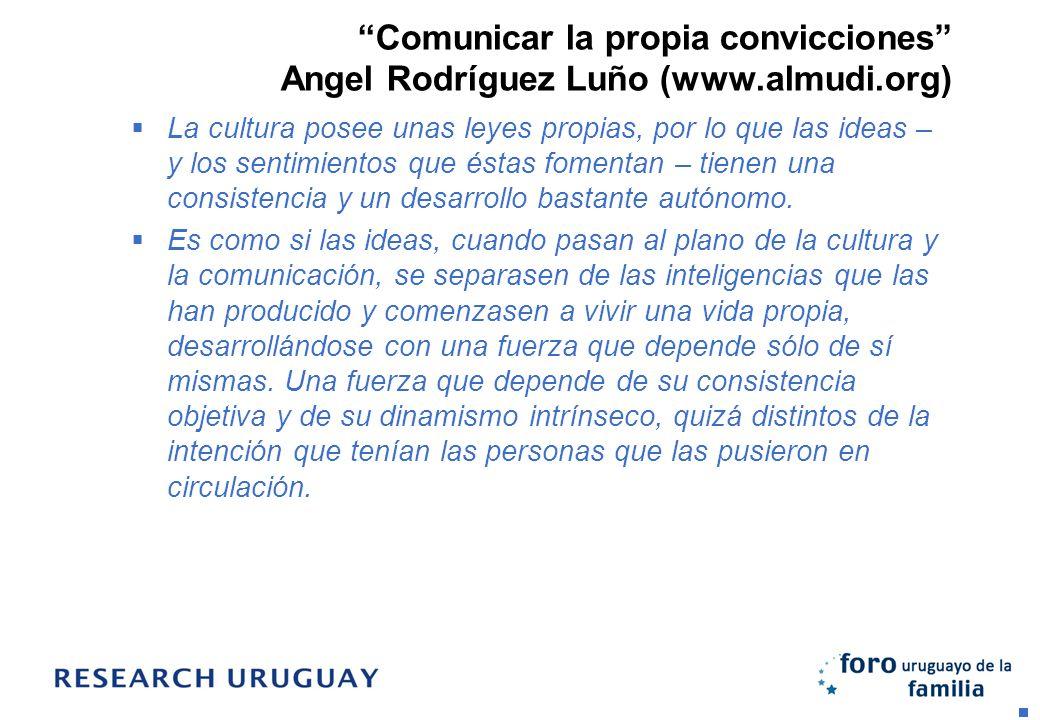 Comunicar la propia convicciones Angel Rodríguez Luño (www.almudi.org) La cultura posee unas leyes propias, por lo que las ideas – y los sentimientos