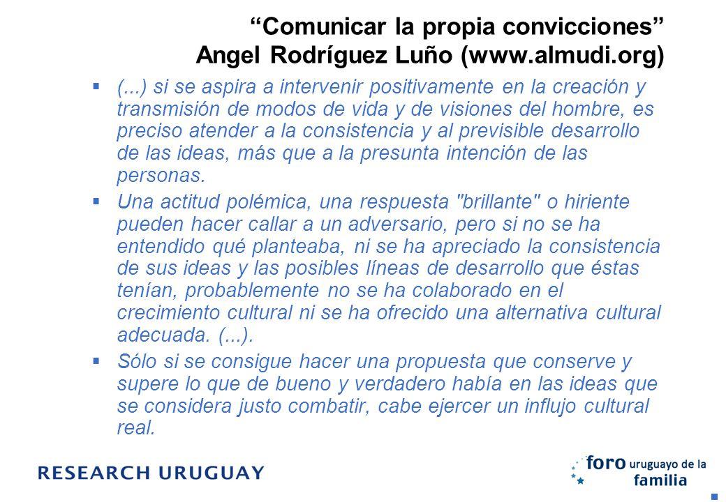 Comunicar la propia convicciones Angel Rodríguez Luño (www.almudi.org) (...) si se aspira a intervenir positivamente en la creación y transmisión de m
