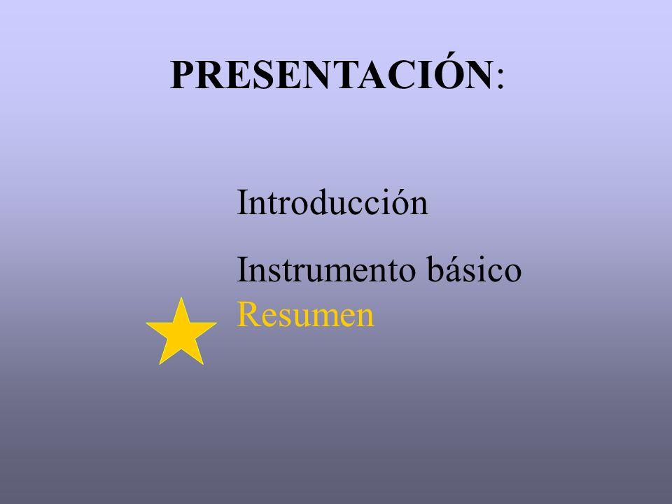 PRESENTACIÓN: Introducción Instrumento básico Resumen