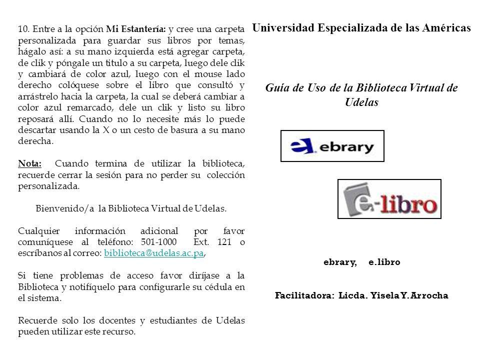 Universidad Especializada de las Américas Guía de Uso de la Biblioteca Virtual de Udelas ebrary, e.libro Facilitadora: Licda. Yisela Y. Arrocha 10. En