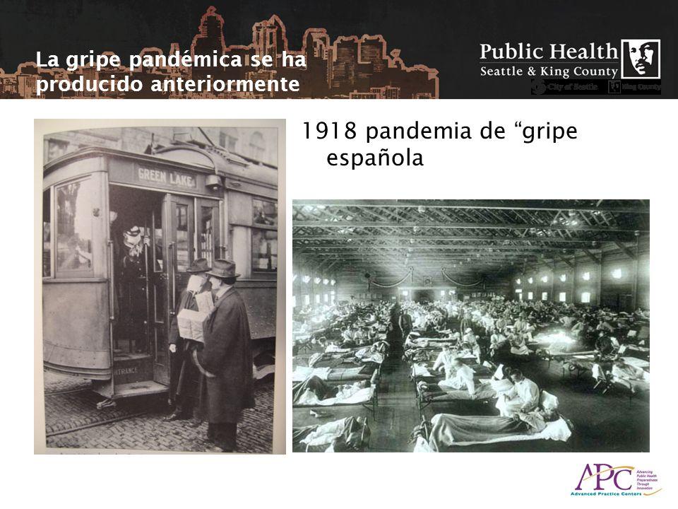 1918 pandemia de gripe española La gripe pandémica se ha producido anteriormente