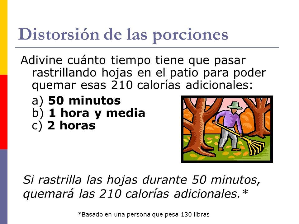 Distorsión de las porciones Adivine cuánto tiempo tiene que pasar rastrillando hojas en el patio para poder quemar esas 210 calorías adicionales: a) 50 minutos b) 1 hora y media c) 2 horas Si rastrilla las hojas durante 50 minutos, quemará las 210 calorías adicionales.* *Basado en una persona que pesa 130 libras