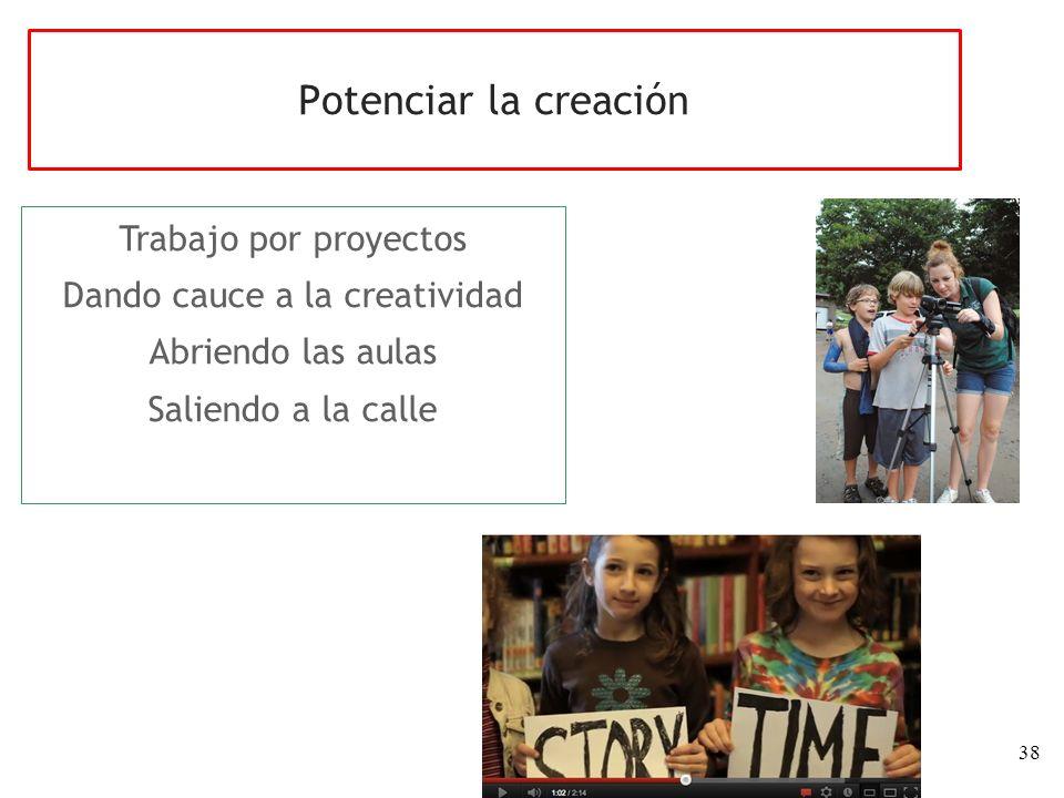 38 Trabajo por proyectos Dando cauce a la creatividad Abriendo las aulas Saliendo a la calle Potenciar la creación