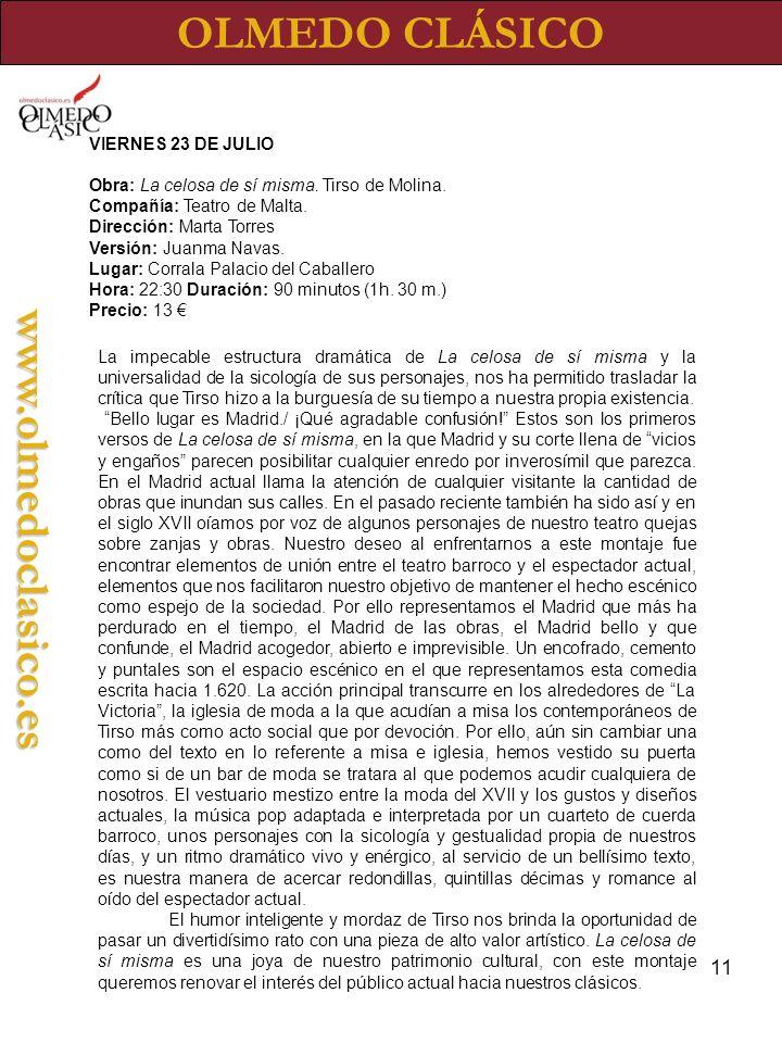 11 OLMEDO CLÁSICOwww.olmedoclasico.es VIERNES 23 DE JULIO Obra: La celosa de sí misma.
