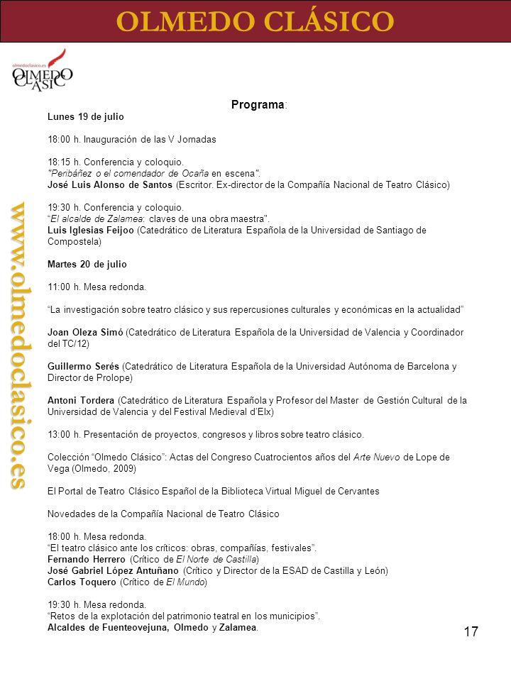 17 OLMEDO CLÁSICOwww.olmedoclasico.es Programa: Lunes 19 de julio 18:00 h. Inauguración de las V Jornadas 18:15 h. Conferencia y coloquio.