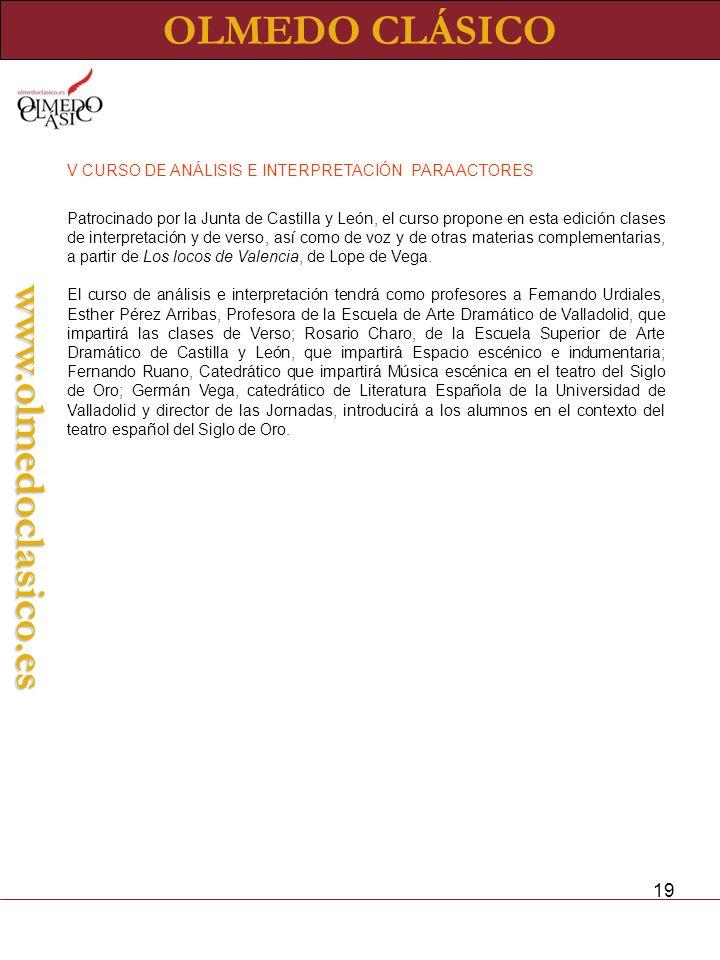 19 OLMEDO CLÁSICOwww.olmedoclasico.es V CURSO DE ANÁLISIS E INTERPRETACIÓN PARA ACTORES Patrocinado por la Junta de Castilla y León, el curso propone