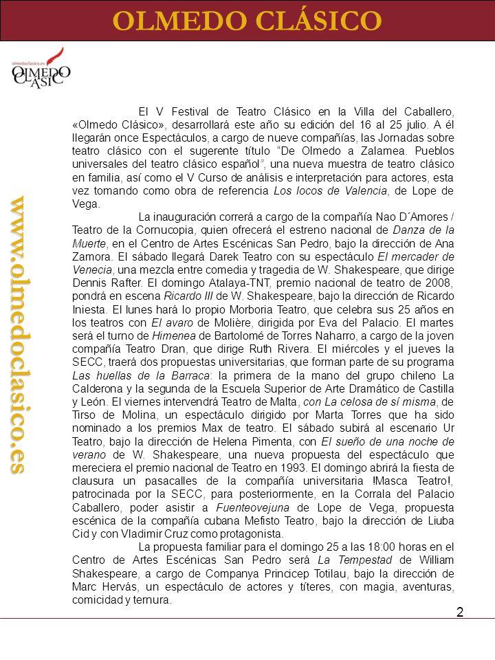 2 www.olmedoclasico.es El V Festival de Teatro Clásico en la Villa del Caballero, «Olmedo Clásico», desarrollará este año su edición del 16 al 25 julio.