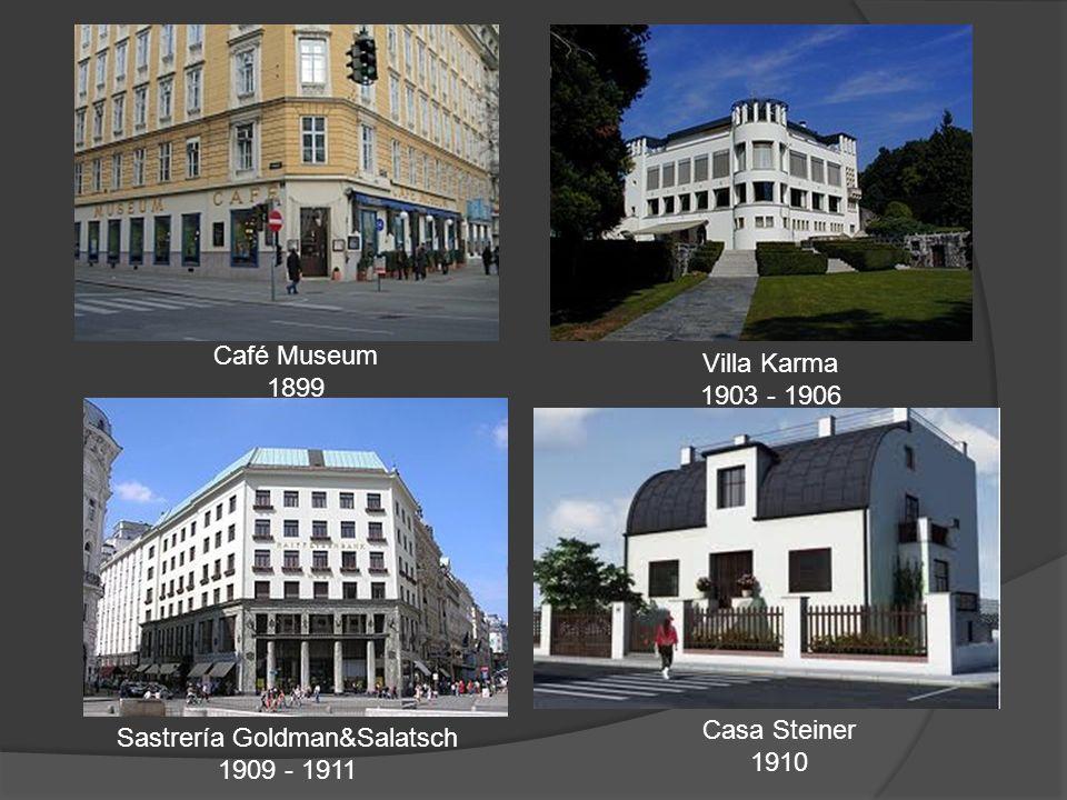 Sastrería Goldman&Salatsch 1909 - 1911 Café Museum 1899 Villa Karma 1903 - 1906 Casa Steiner 1910