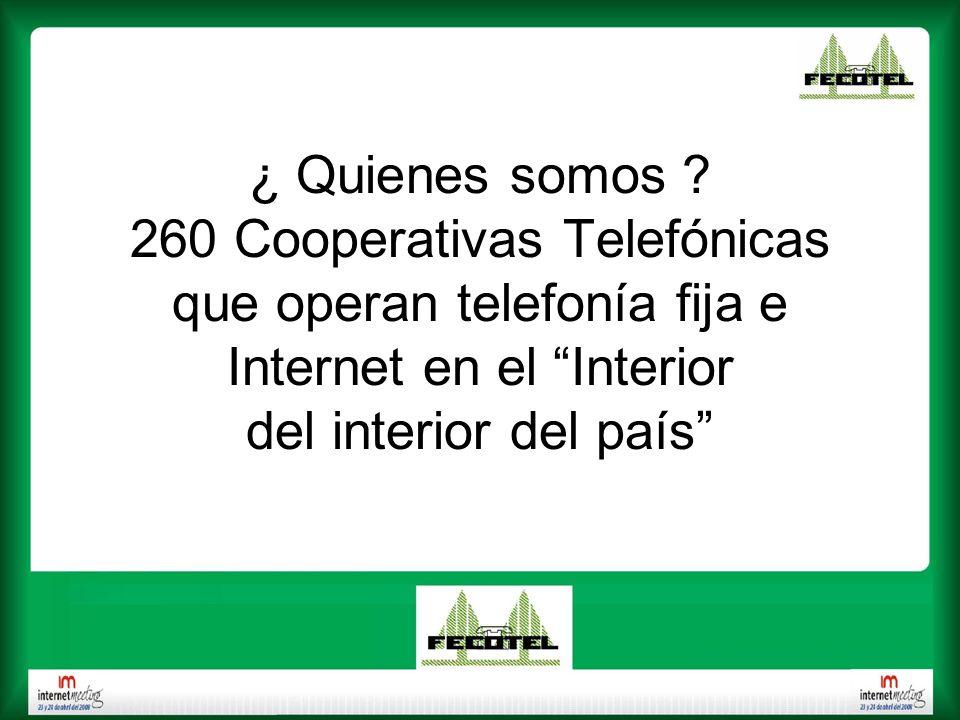 ¿ Quienes somos ? 260 Cooperativas Telefónicas que operan telefonía fija e Internet en el Interior del interior del país