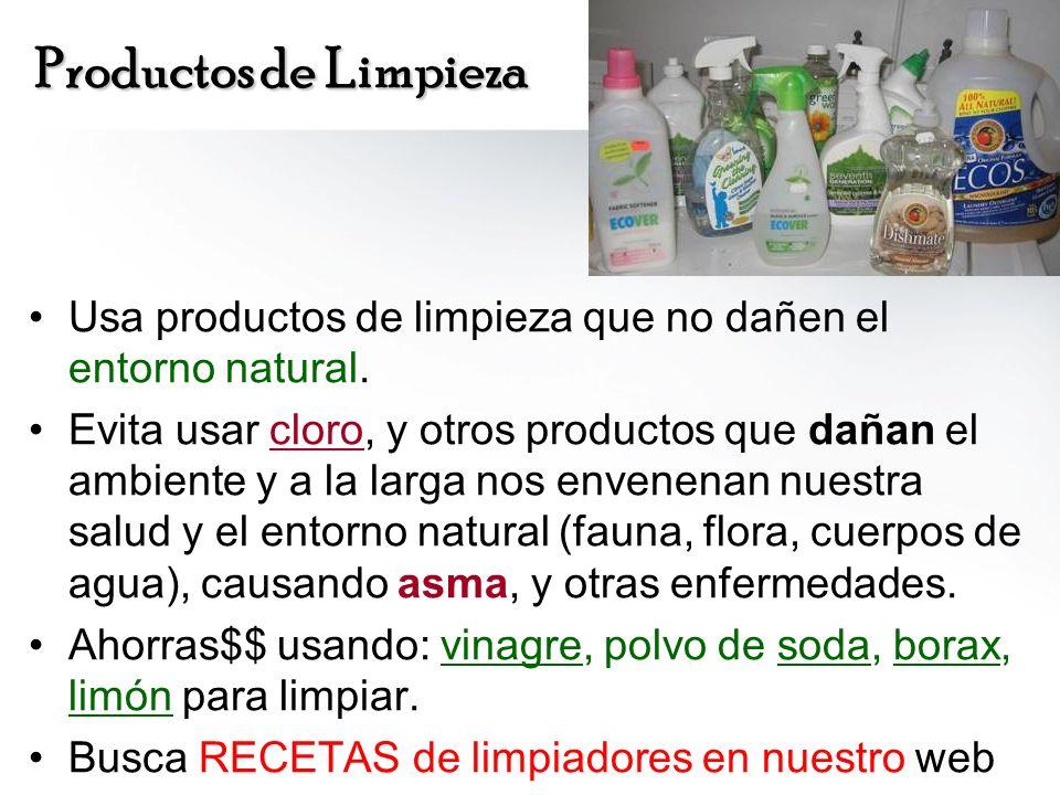 Productos de Limpieza Usa productos de limpieza que no dañen el entorno natural. Evita usar cloro, y otros productos que dañan el ambiente y a la larg