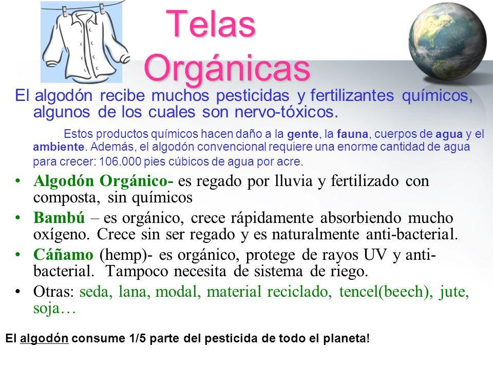 Telas Orgánicas Telas Orgánicas El algodón recibe muchos pesticidas y fertilizantes químicos, algunos de los cuales son nervo-tóxicos. Estos productos