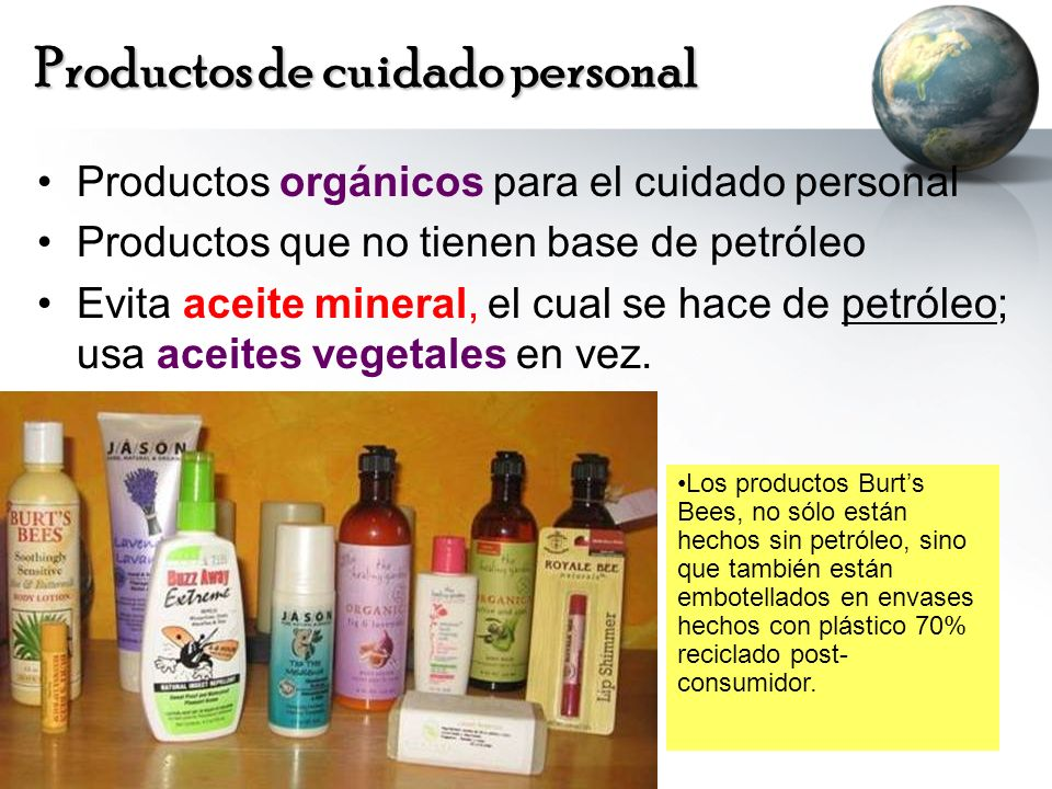 Productos de cuidado personal Productos orgánicos para el cuidado personal Productos que no tienen base de petróleo Evita aceite mineral, el cual se h