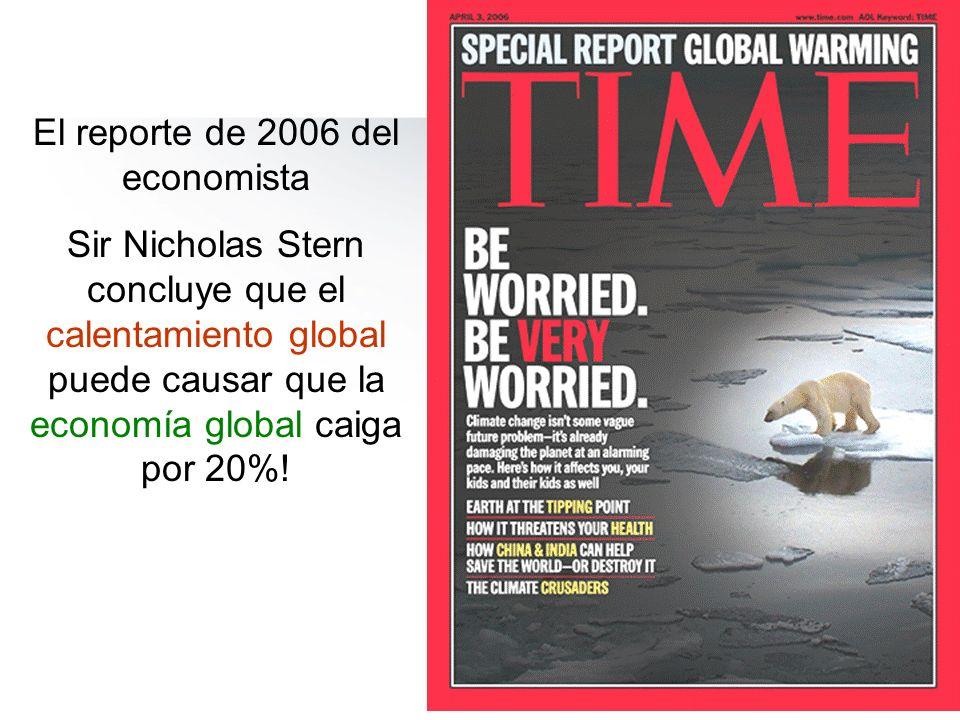 El reporte de 2006 del economista Sir Nicholas Stern concluye que el calentamiento global puede causar que la economía global caiga por 20%!