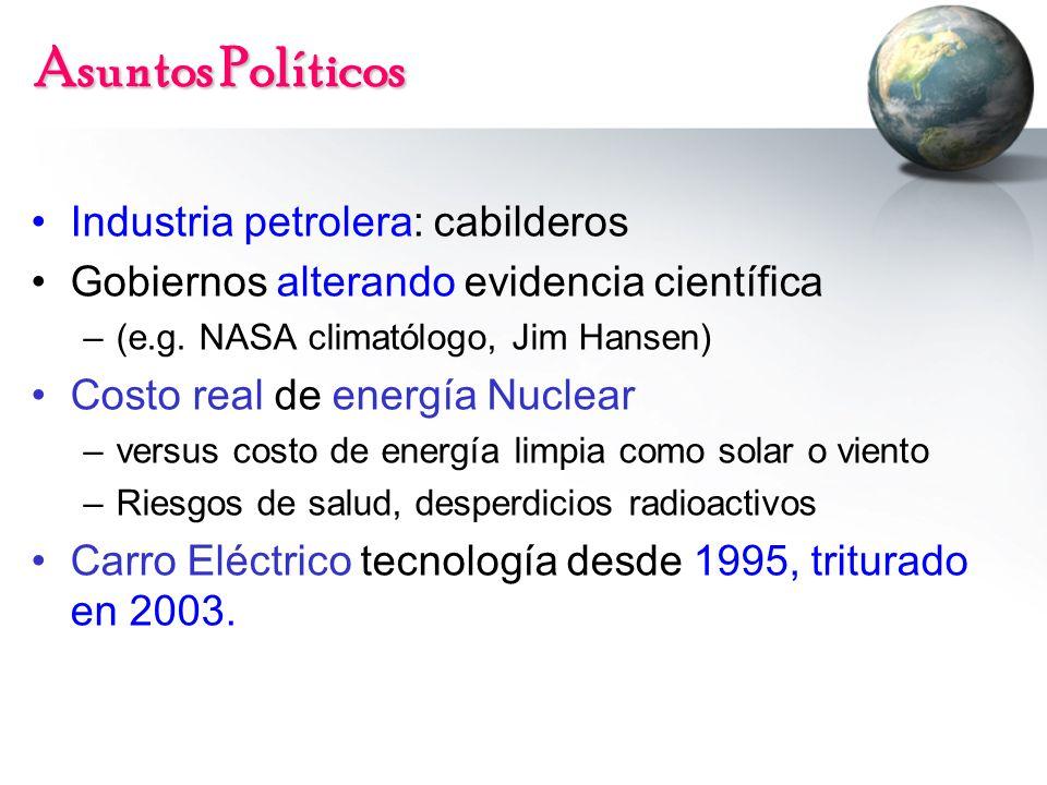 Asuntos Políticos Industria petrolera: cabilderos Gobiernos alterando evidencia científica –(e.g. NASA climatólogo, Jim Hansen) Costo real de energía
